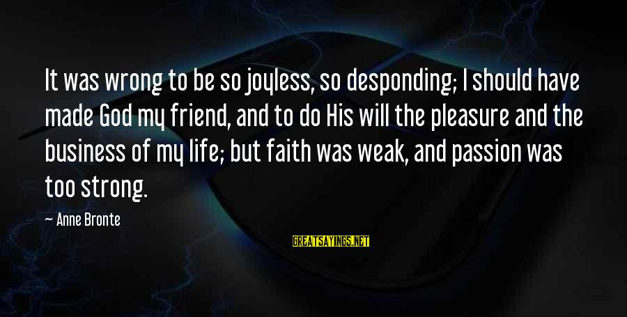Be Strong And Have Faith Sayings By Anne Bronte: It was wrong to be so joyless, so desponding; I should have made God my