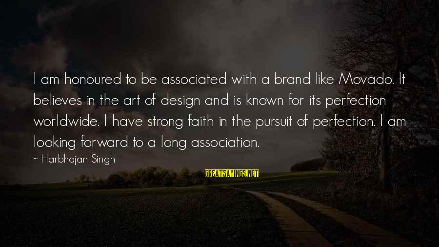 Be Strong And Have Faith Sayings By Harbhajan Singh: I am honoured to be associated with a brand like Movado. It believes in the