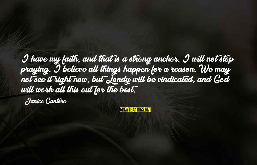Be Strong And Have Faith Sayings By Janice Cantore: I have my faith, and that is a strong anchor. I will not stop praying.