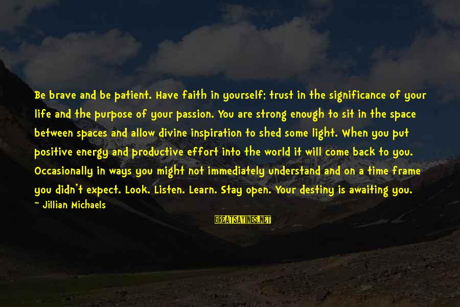 Be Strong And Have Faith Sayings By Jillian Michaels: Be brave and be patient. Have faith in yourself; trust in the significance of your