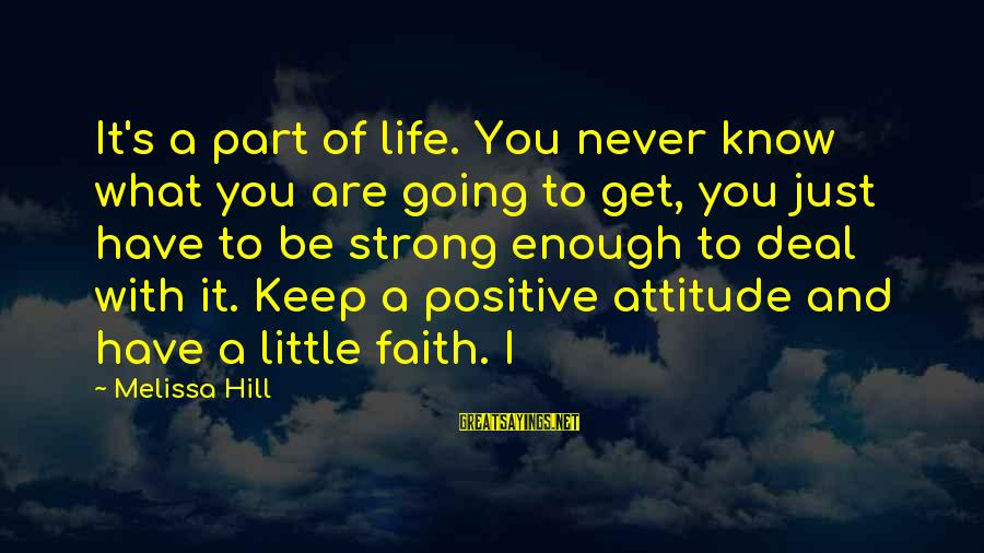 Be Strong And Have Faith Sayings By Melissa Hill: It's a part of life. You never know what you are going to get, you