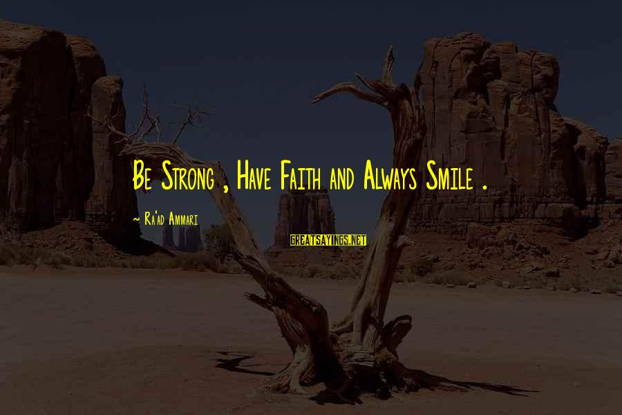 Be Strong And Have Faith Sayings By Ra'ad Ammari: Be Strong , Have Faith and Always Smile .