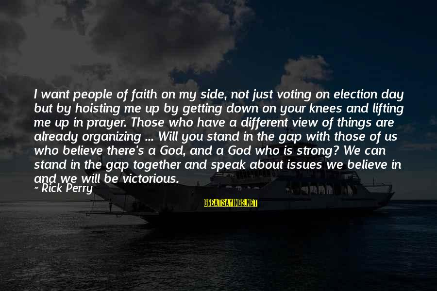 Be Strong And Have Faith Sayings By Rick Perry: I want people of faith on my side, not just voting on election day but