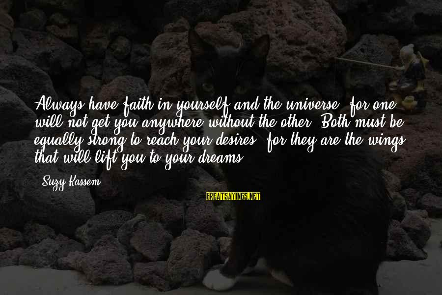 Be Strong And Have Faith Sayings By Suzy Kassem: Always have faith in yourself and the universe, for one will not get you anywhere