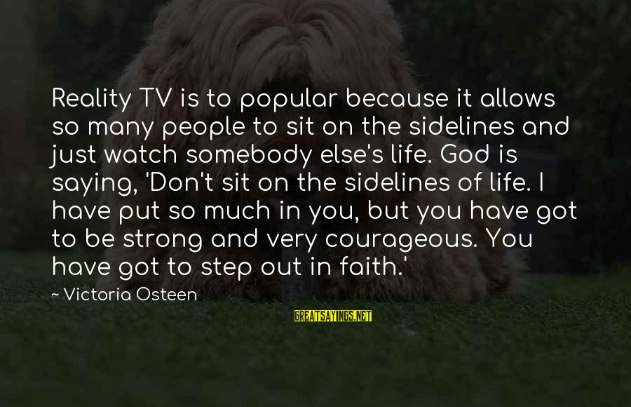 Be Strong And Have Faith Sayings By Victoria Osteen: Reality TV is to popular because it allows so many people to sit on the
