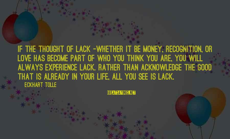 Be Who Your Are Sayings By Eckhart Tolle: If the thought of lack -whether it be money, recognition, or love has become part