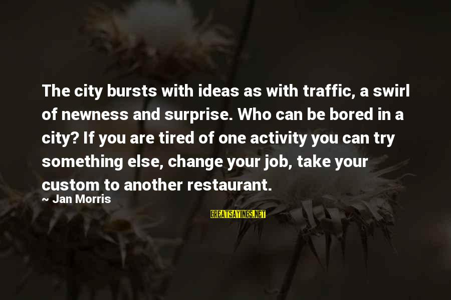 Be Who Your Are Sayings By Jan Morris: The city bursts with ideas as with traffic, a swirl of newness and surprise. Who