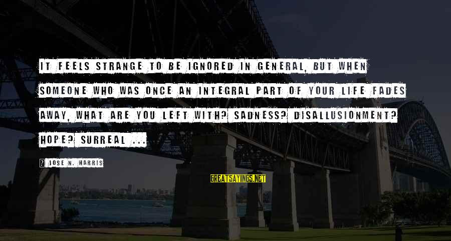 Be Who Your Are Sayings By Jose N. Harris: It feels strange to be ignored in general, but when someone who was once an