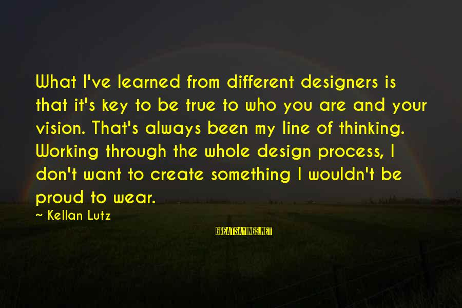 Be Who Your Are Sayings By Kellan Lutz: What I've learned from different designers is that it's key to be true to who