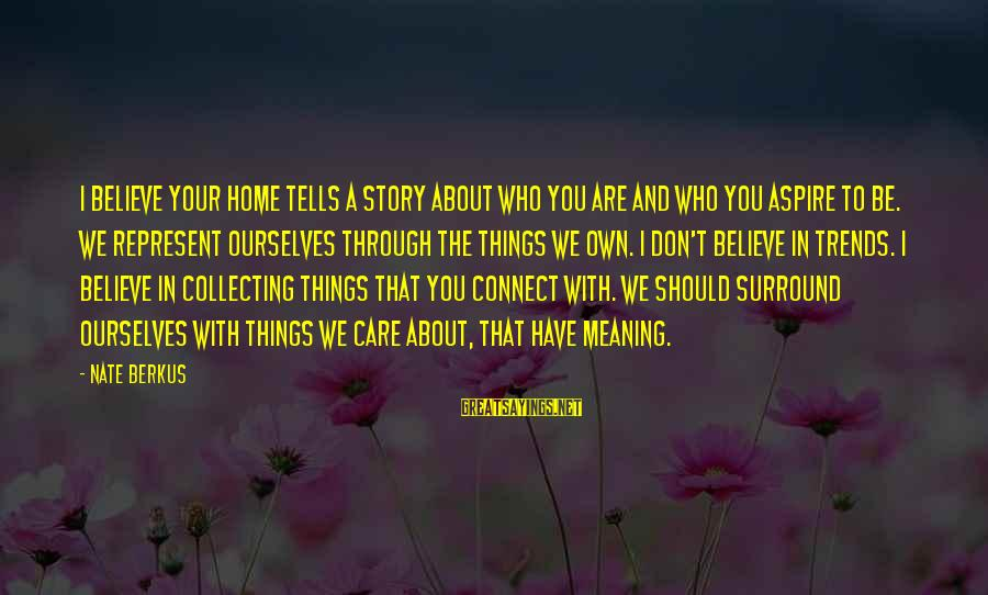 Be Who Your Are Sayings By Nate Berkus: I believe your home tells a story about who you are and who you aspire
