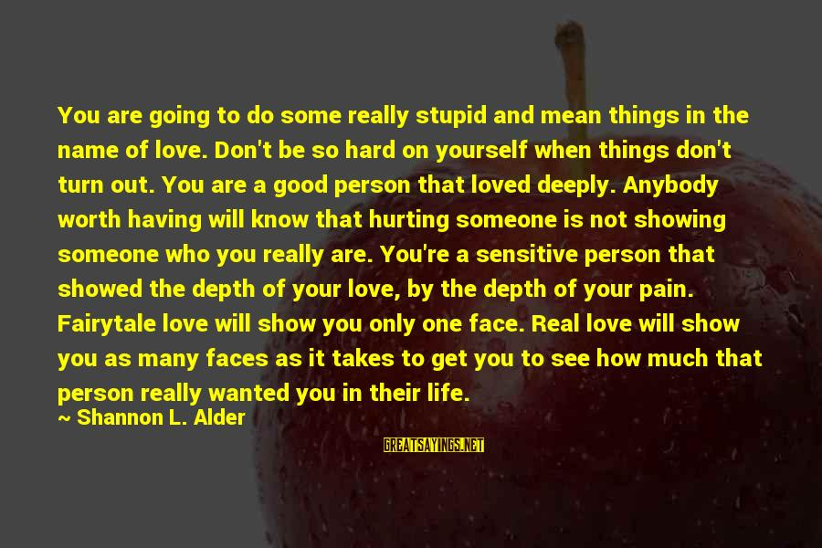 Be Who Your Are Sayings By Shannon L. Alder: You are going to do some really stupid and mean things in the name of