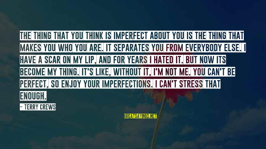 Be Who Your Are Sayings By Terry Crews: The thing that you think is imperfect about you is the thing that makes you