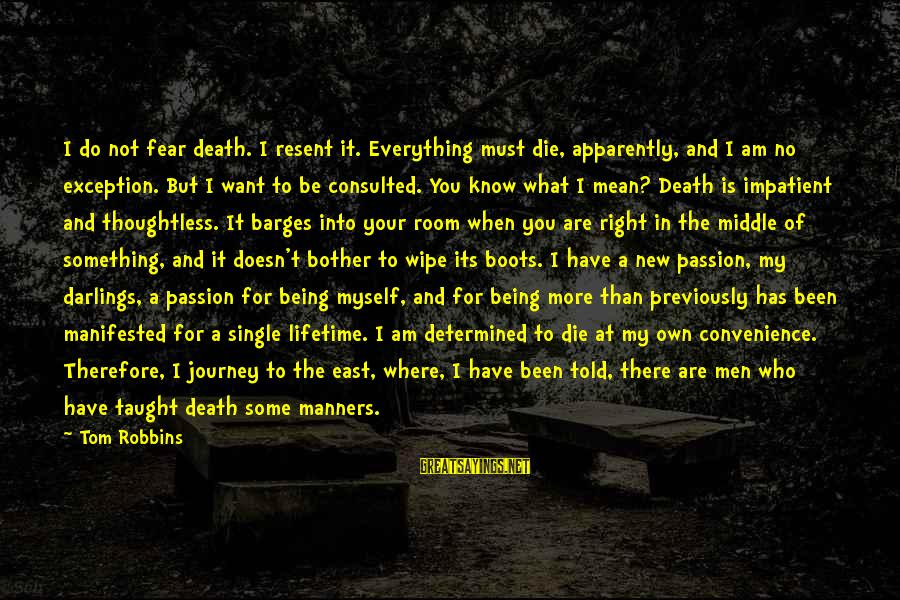 Be Who Your Are Sayings By Tom Robbins: I do not fear death. I resent it. Everything must die, apparently, and I am