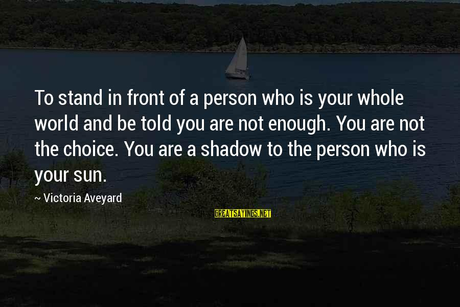 Be Who Your Are Sayings By Victoria Aveyard: To stand in front of a person who is your whole world and be told
