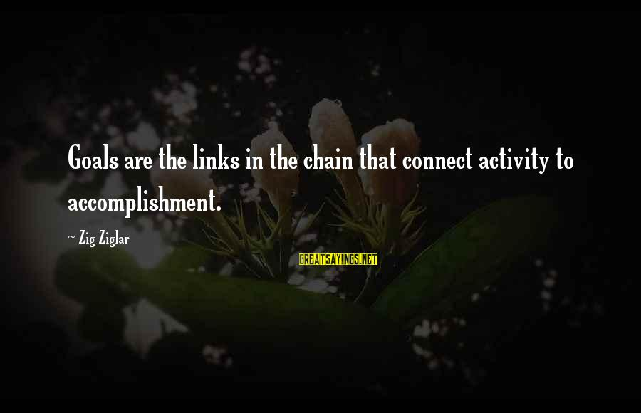 Beach Blanket Bingo Movie Sayings By Zig Ziglar: Goals are the links in the chain that connect activity to accomplishment.
