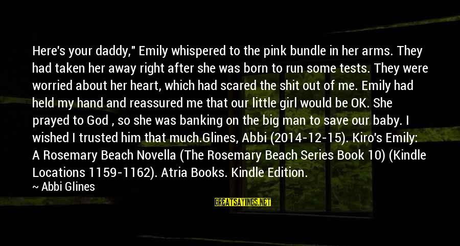 "Beach's Sayings By Abbi Glines: Here's your daddy,"" Emily whispered to the pink bundle in her arms. They had taken"