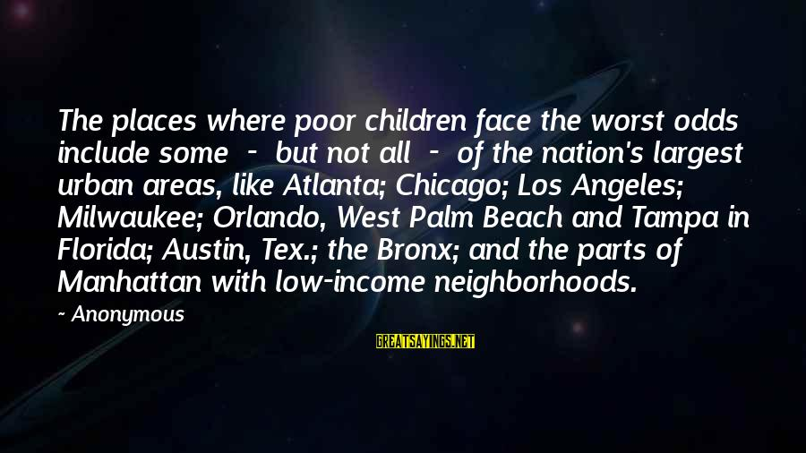 Beach's Sayings By Anonymous: The places where poor children face the worst odds include some - but not all