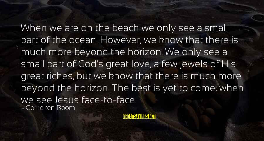 Beach's Sayings By Corrie Ten Boom: When we are on the beach we only see a small part of the ocean.