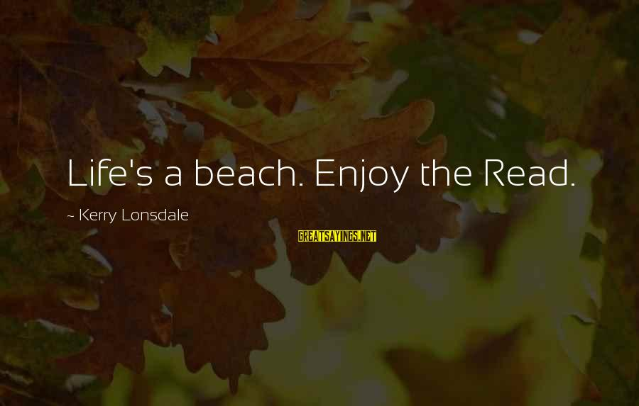 Beach's Sayings By Kerry Lonsdale: Life's a beach. Enjoy the Read.