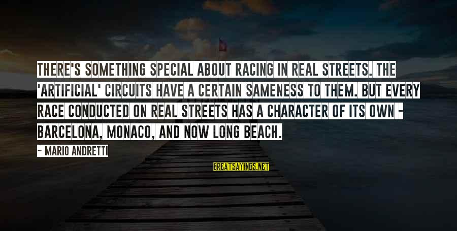 Beach's Sayings By Mario Andretti: There's something special about racing in real streets. The 'artificial' circuits have a certain sameness