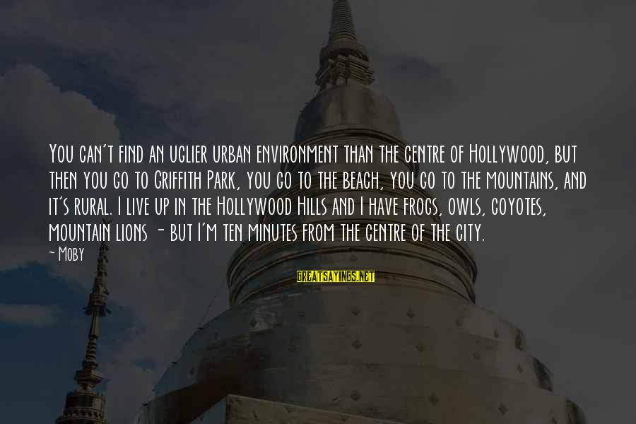 Beach's Sayings By Moby: You can't find an uglier urban environment than the centre of Hollywood, but then you