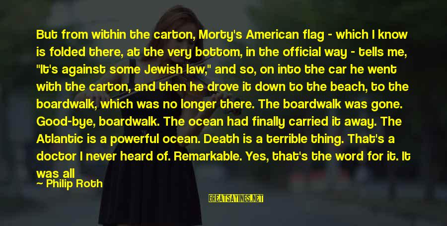 Beach's Sayings By Philip Roth: But from within the carton, Morty's American flag - which I know is folded there,
