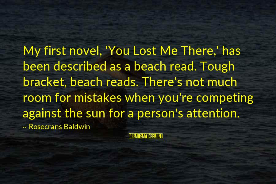 Beach's Sayings By Rosecrans Baldwin: My first novel, 'You Lost Me There,' has been described as a beach read. Tough