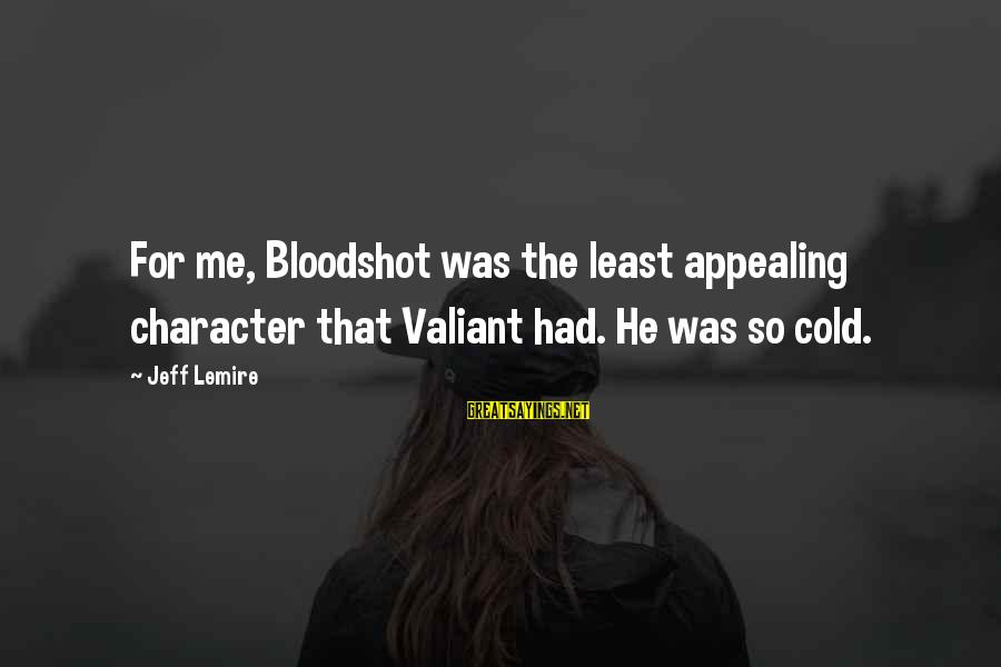 Beardom Sayings By Jeff Lemire: For me, Bloodshot was the least appealing character that Valiant had. He was so cold.