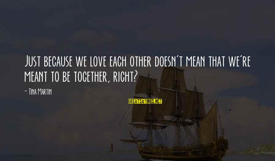 Beardom Sayings By Tina Martin: Just because we love each other doesn't mean that we're meant to be together, right?