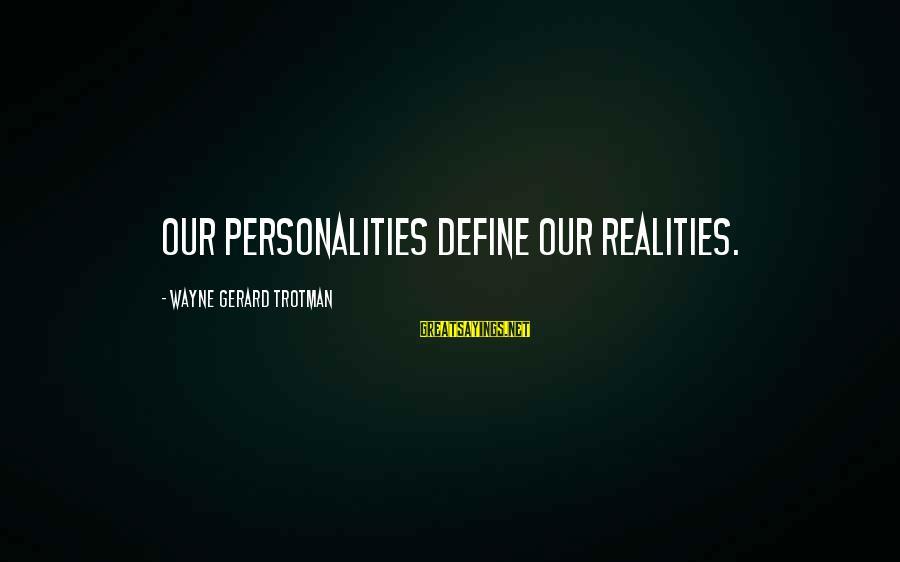 Beardom Sayings By Wayne Gerard Trotman: Our personalities define our realities.