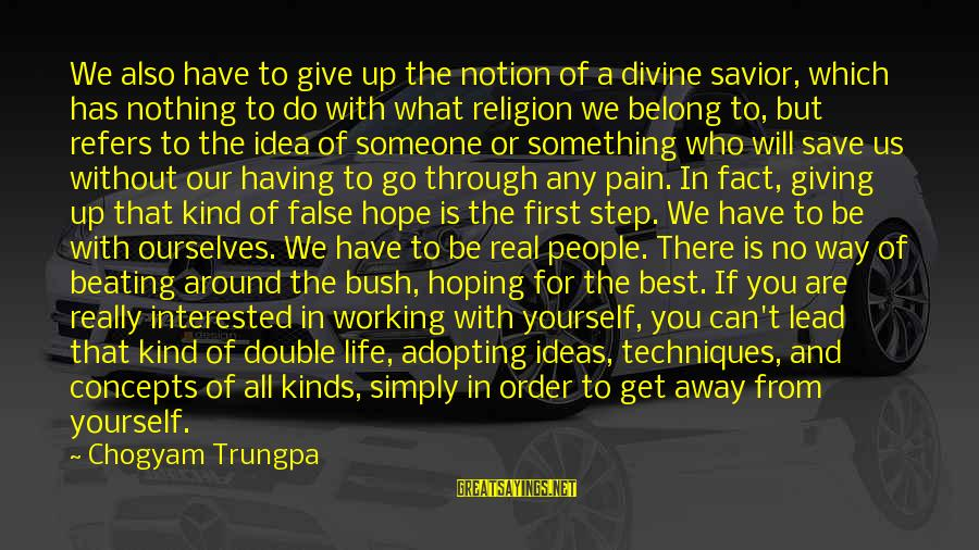 Beating Yourself Up Sayings By Chogyam Trungpa: We also have to give up the notion of a divine savior, which has nothing