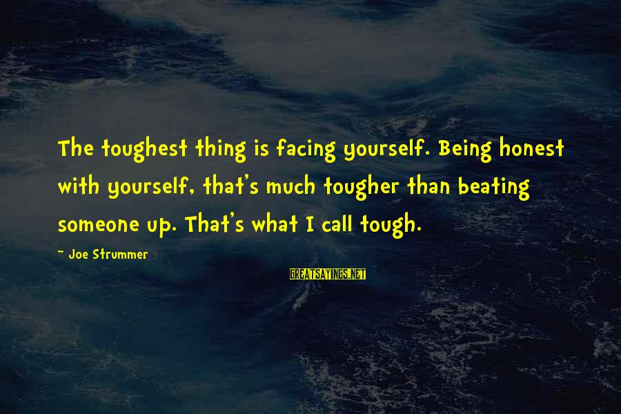 Beating Yourself Up Sayings By Joe Strummer: The toughest thing is facing yourself. Being honest with yourself, that's much tougher than beating