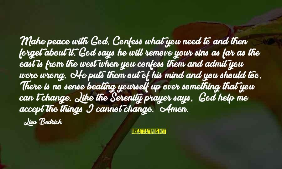 Beating Yourself Up Sayings By Lisa Bedrick: Make peace with God. Confess what you need to and then forget about it. God