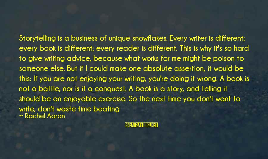 Beating Yourself Up Sayings By Rachel Aaron: Storytelling is a business of unique snowflakes. Every writer is different; every book is different;