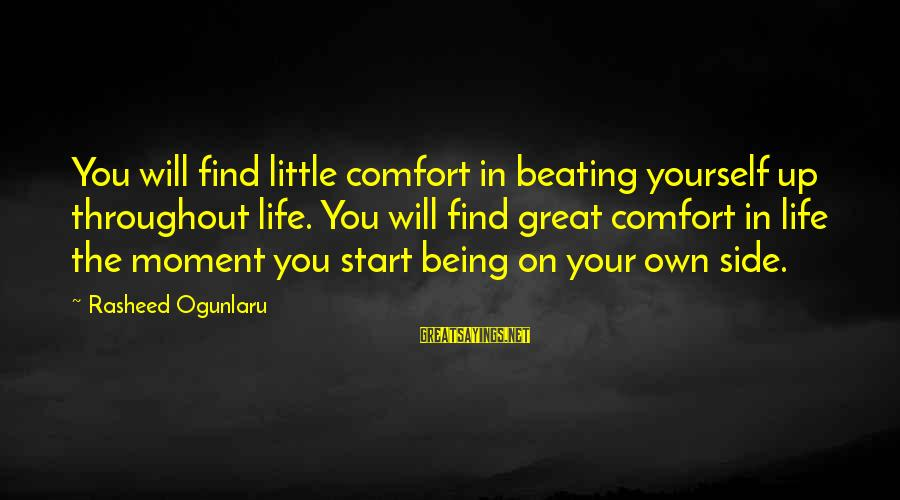 Beating Yourself Up Sayings By Rasheed Ogunlaru: You will find little comfort in beating yourself up throughout life. You will find great