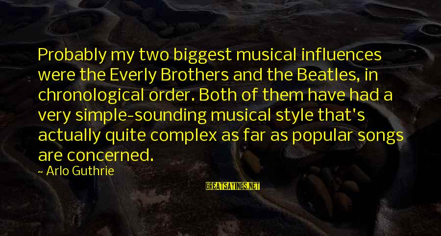 Beatles Sayings By Arlo Guthrie: Probably my two biggest musical influences were the Everly Brothers and the Beatles, in chronological
