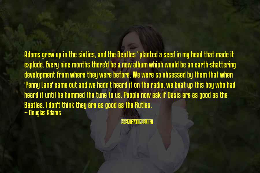"""Beatles Sayings By Douglas Adams: Adams grew up in the sixties, and the Beatles """"planted a seed in my head"""