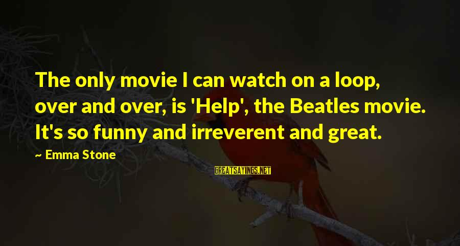Beatles Sayings By Emma Stone: The only movie I can watch on a loop, over and over, is 'Help', the