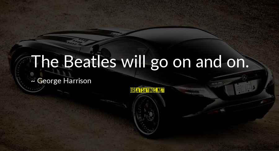 Beatles Sayings By George Harrison: The Beatles will go on and on.