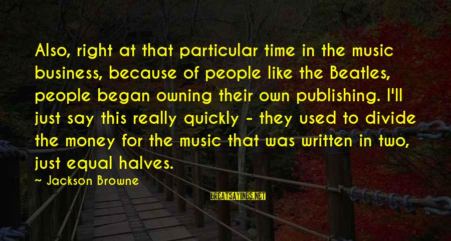 Beatles Sayings By Jackson Browne: Also, right at that particular time in the music business, because of people like the