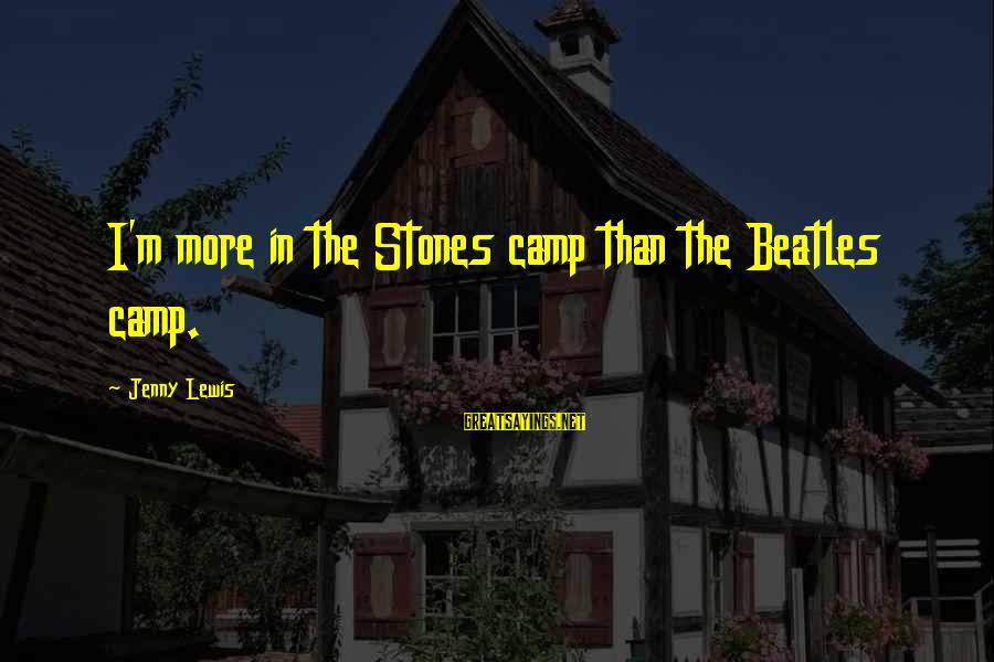Beatles Sayings By Jenny Lewis: I'm more in the Stones camp than the Beatles camp.