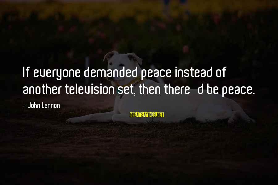Beatles Sayings By John Lennon: If everyone demanded peace instead of another television set, then there'd be peace.