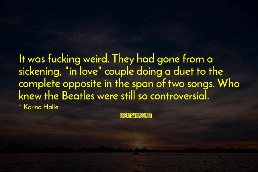 """Beatles Sayings By Karina Halle: It was fucking weird. They had gone from a sickening, """"in love"""" couple doing a"""