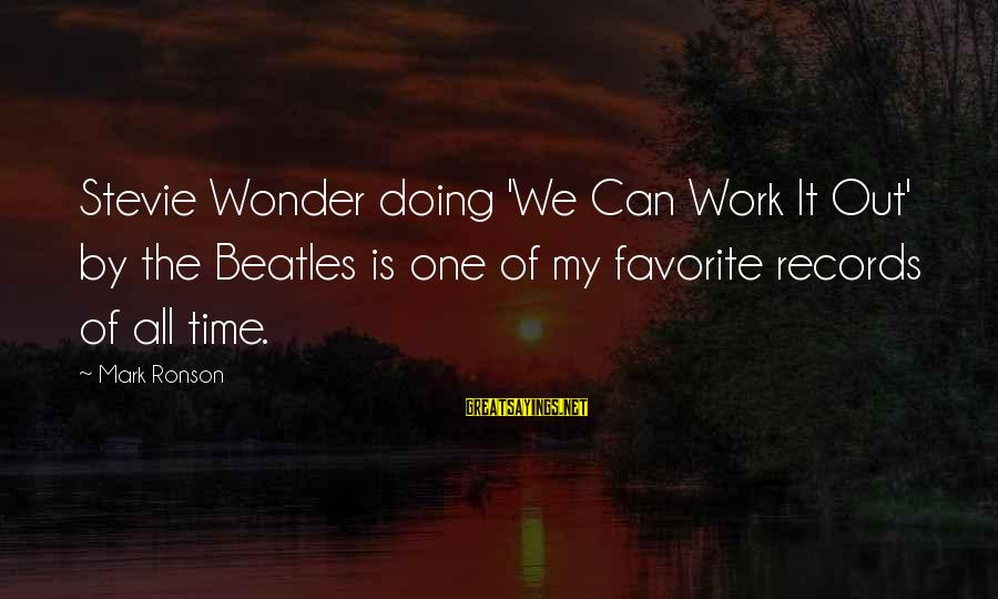 Beatles Sayings By Mark Ronson: Stevie Wonder doing 'We Can Work It Out' by the Beatles is one of my