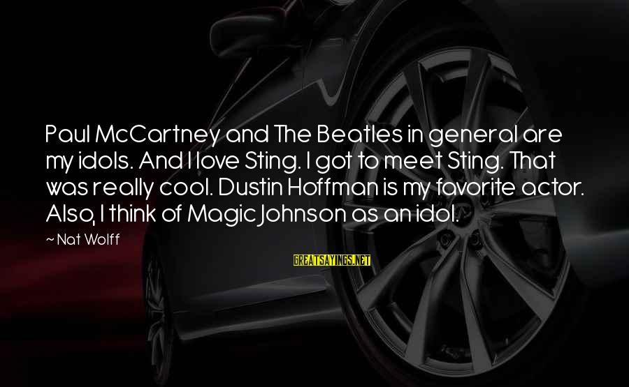 Beatles Sayings By Nat Wolff: Paul McCartney and The Beatles in general are my idols. And I love Sting. I