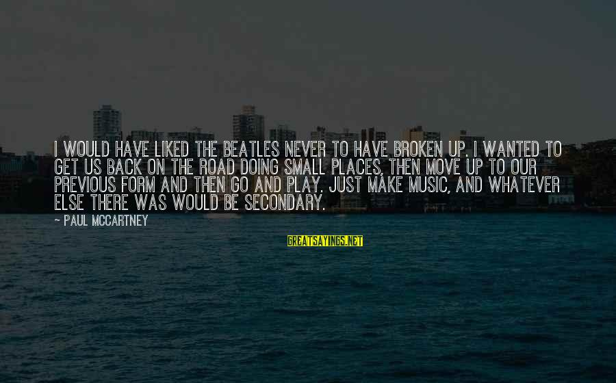 Beatles Sayings By Paul McCartney: I would have liked the Beatles never to have broken up. I wanted to get