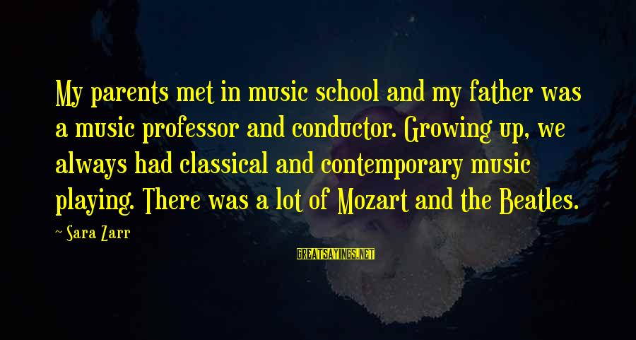 Beatles Sayings By Sara Zarr: My parents met in music school and my father was a music professor and conductor.