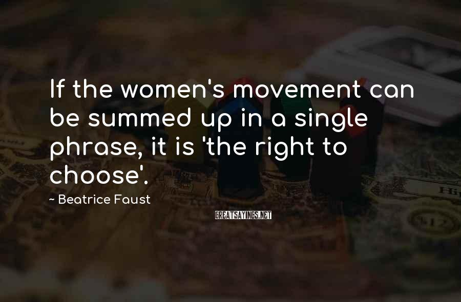 Beatrice Faust Sayings: If the women's movement can be summed up in a single phrase, it is 'the