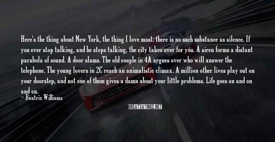 Beatriz Williams Sayings: Here's the thing about New York, the thing I love most: there is no such