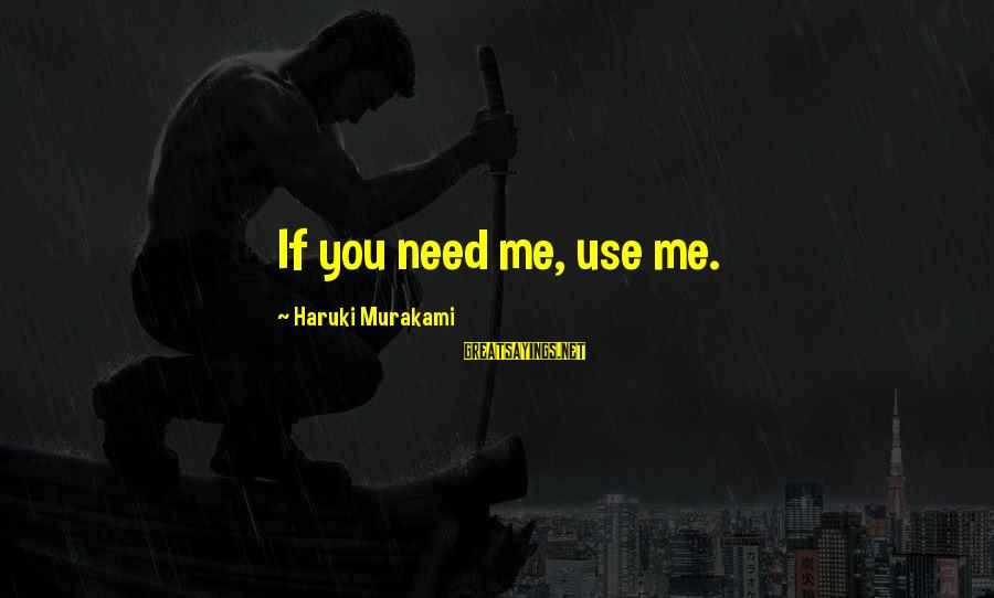 Beautiful Best Friend Birthday Sayings By Haruki Murakami: If you need me, use me.